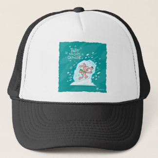Baby It's Cold Outside Trucker Hat