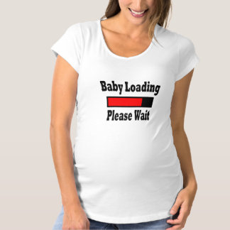 BABY LOADING, PLEASE WAIT MATERNITY T-Shirt