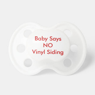Baby says NO Vinyl Siding (insert name) Pacifiers