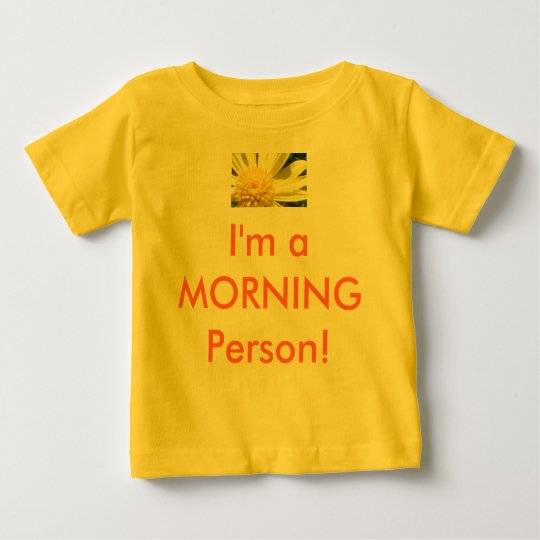 Baby Shirt - I'm a MORNING Person!