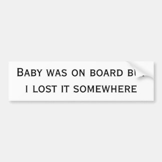 baby was on board but i lost it somewhere bumper sticker