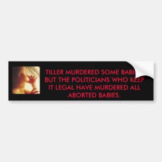 babyinwomb2, TILLER MURDERED SOME BABIES, BUT T... Bumper Sticker
