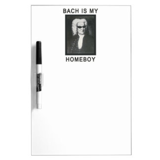 Bach is my Homeboy Dry Erase Board