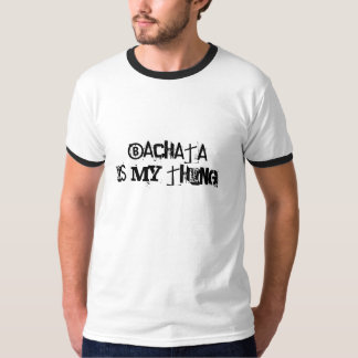 Bachata is my thing! T-Shirt