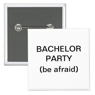 Bachelor Party Be Afraid Pins