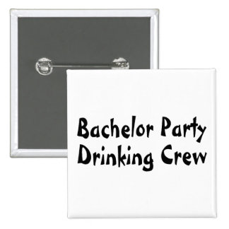 Bachelor Party Drinking Crew Pinback Buttons