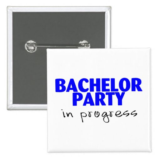 Bachelor Party In Progress Pin