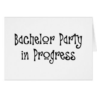Bachelor Party In Progress Greeting Card