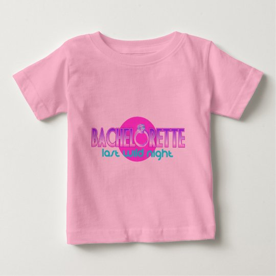 Bachelorette Last Wild Night Baby T-Shirt