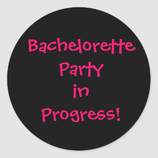 Bachelorette Party in Progress Classic Round Sticker