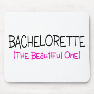 Bachelorette The Beautiful One Mouse Pad
