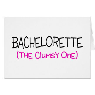 Bachelorette The Clumsy One Greeting Card