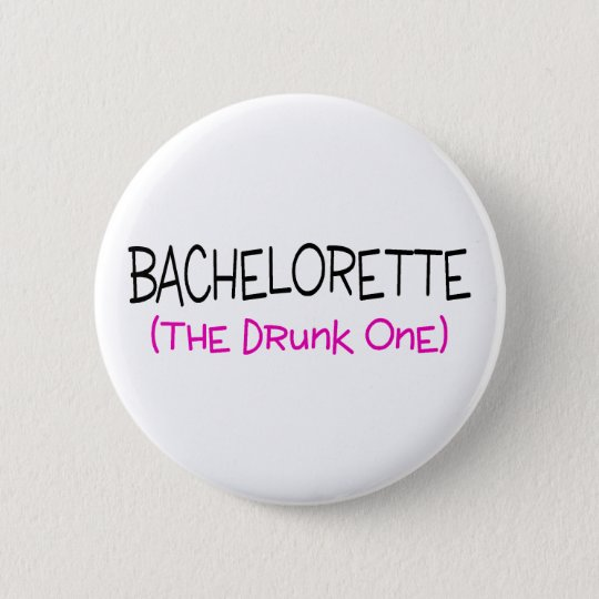 Bachelorette The Drunk One 6 Cm Round Badge