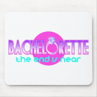 Bachelorette The End is Near Mouse Pads