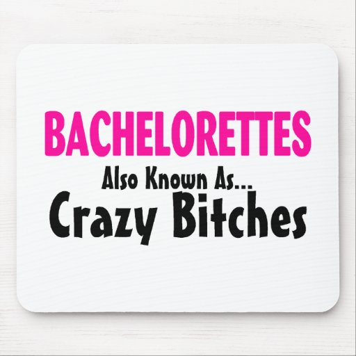 Bachelorettes Also Known As Crazy Bitches Mouse Pad
