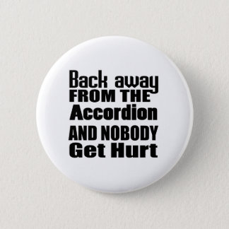 Back away from the Accordion and nobody get hurt 6 Cm Round Badge