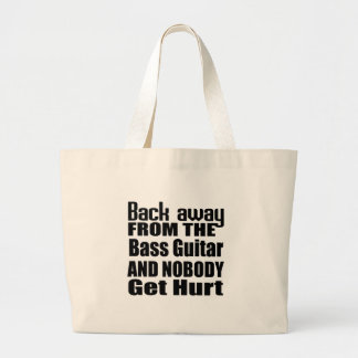 Back away from the Bass Guitar and nobody get hurt Jumbo Tote Bag