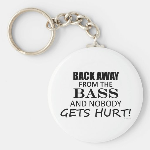 Back Away From The Bass Key Chains