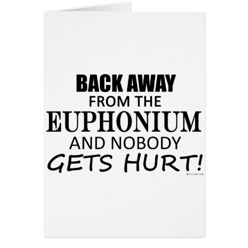 Back Away From The Euphonium Greeting Cards