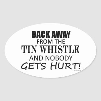 Back Away From The Tin Whistle Oval Sticker