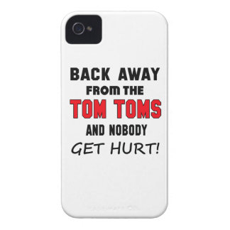 Back away from the Tom Toms and nobody get hurt! iPhone 4 Cases