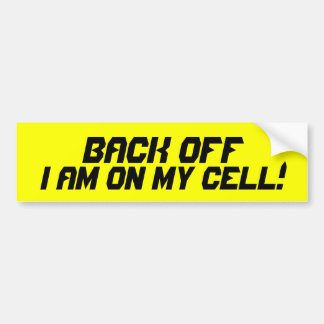Back off I am on my cell!.. Bumper Sticker