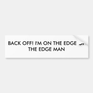 BACK OFF I M ON THE EDGE OF THE EDGE MAN BUMPER STICKER