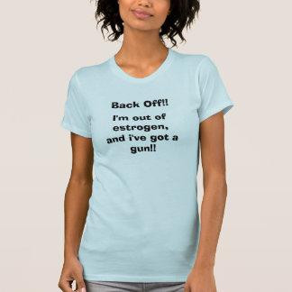 Back Off!!, I'm out of estrogen,and i've go... T-Shirt