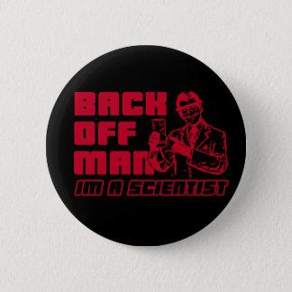 Back off man, I'm a scientist 6 Cm Round Badge