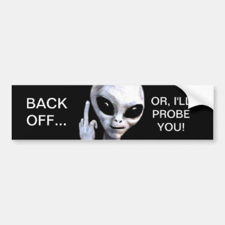 Back Off... Or, I'll Probe You - Bumper Sticker