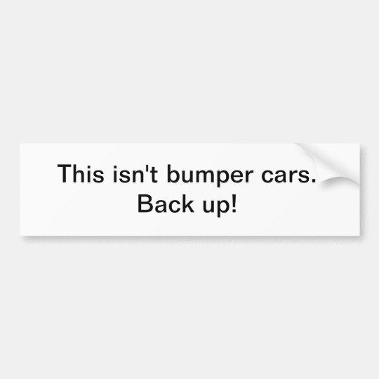 Back up! bumper sticker