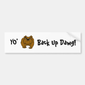 Back Up Dawg! bumpersticker Bumper Sticker