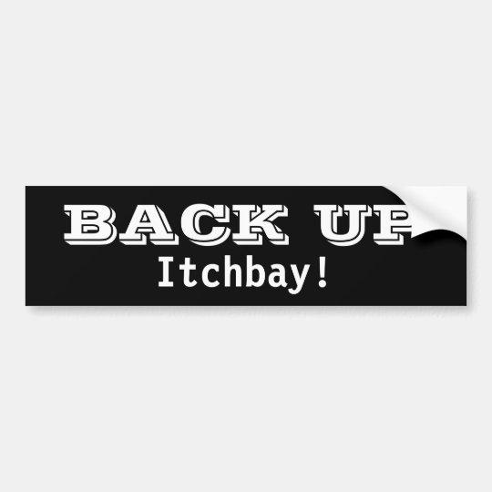 Back Up Itchbay (pig latin) Bumper Sticker