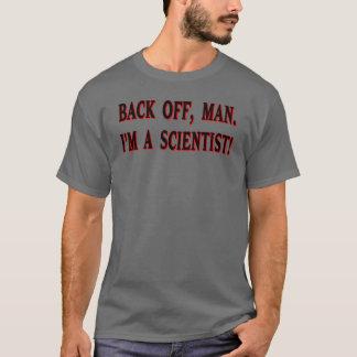 Backoff, man. I'm a scientist! T-Shirt