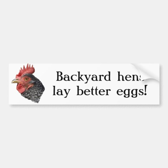 Backyard hens lay better eggs! - Bumper sticker