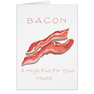 Bacon A High Five For Your Mouth Greeting Card