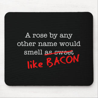Bacon A Rose by any other Name Mouse Mat