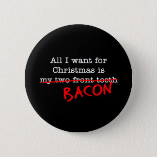 Bacon All I Want for Christmas 6 Cm Round Badge
