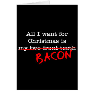 Bacon All I Want for Christmas Greeting Card