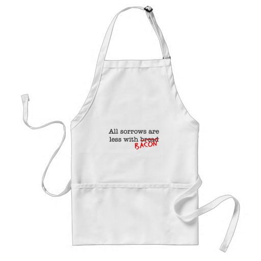Bacon All Sorrows are Less Aprons
