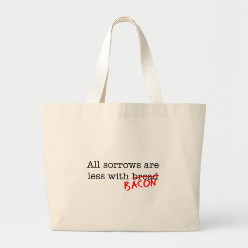 Bacon All Sorrows are Less Bag