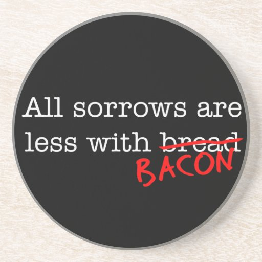 Bacon All Sorrows are Less Beverage Coaster