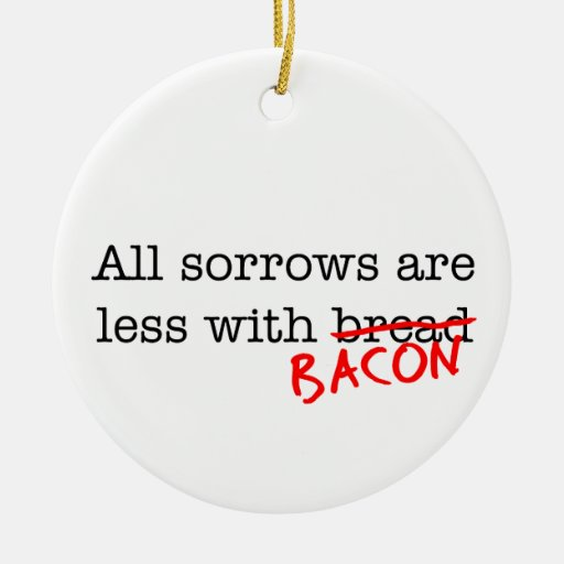 Bacon All Sorrows are Less Christmas Tree Ornament