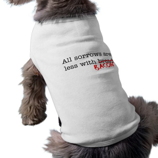 Bacon All Sorrows are Less Pet Clothing