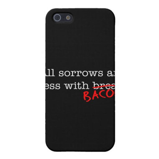 Bacon All Sorrows are Less iPhone 5 Case
