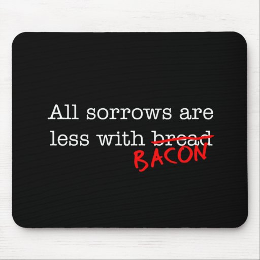Bacon All Sorrows are Less Mousepads
