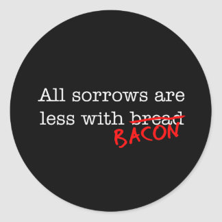 Bacon All Sorrows are Less Round Sticker