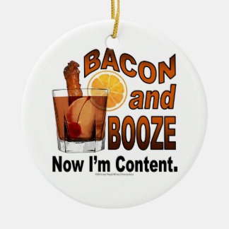 BACON and BOOZE! Now I'm Content - Cocktail humor Christmas Ornament