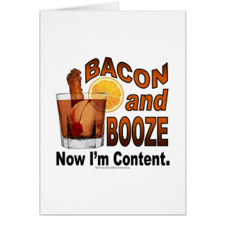 BACON and BOOZE! Now I'm Content - Cocktail humor Greeting Card