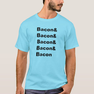 Bacon & Bacon & Bacon & Bacon & Bacon T-Shirt